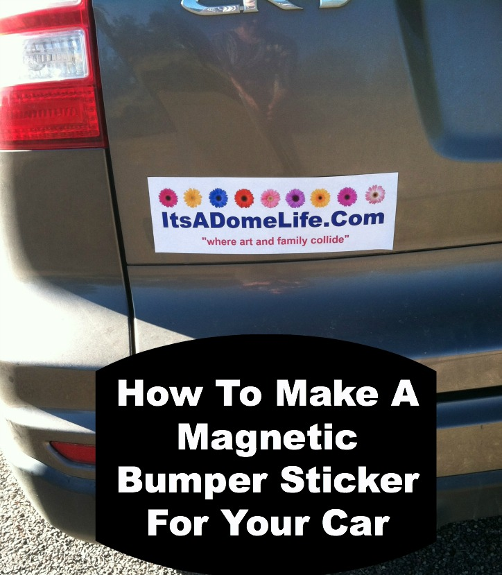 make a magnetic bumper sticker for your car